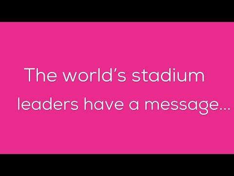 The World's Stadium Leaders Have a Message...